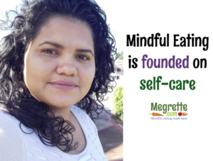 Mindful Eating is Founded in Self-Care - Megrette.com