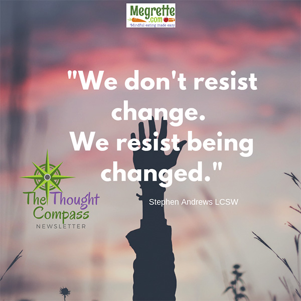 We resist being changed